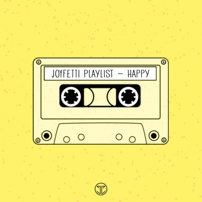 JOYFETTI Playlist - Happy, on joyfetti.com, listen on Spotify