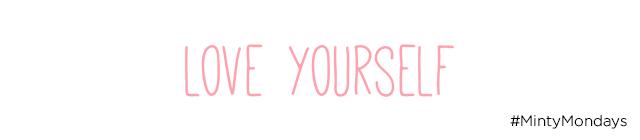 Love yourself on mintymondays.com