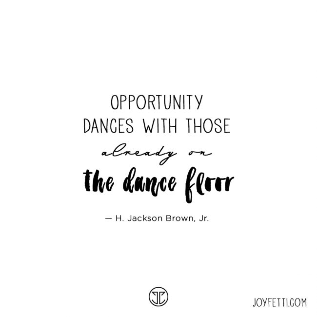 Quote of the week on joyfett.com #JOYFETTI_Opportunity dances with those already on the dance floor, H. Jackson Brown, Jr.