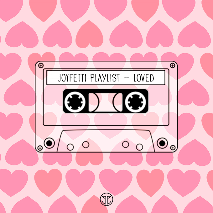 JOYFETTI Playlist - Loved_on joyfetti.com