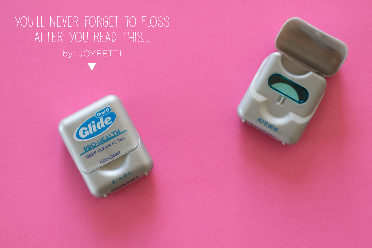 You'll-Never-Forget-to-Floss-After-You-Read-This_joyfetti.com_1