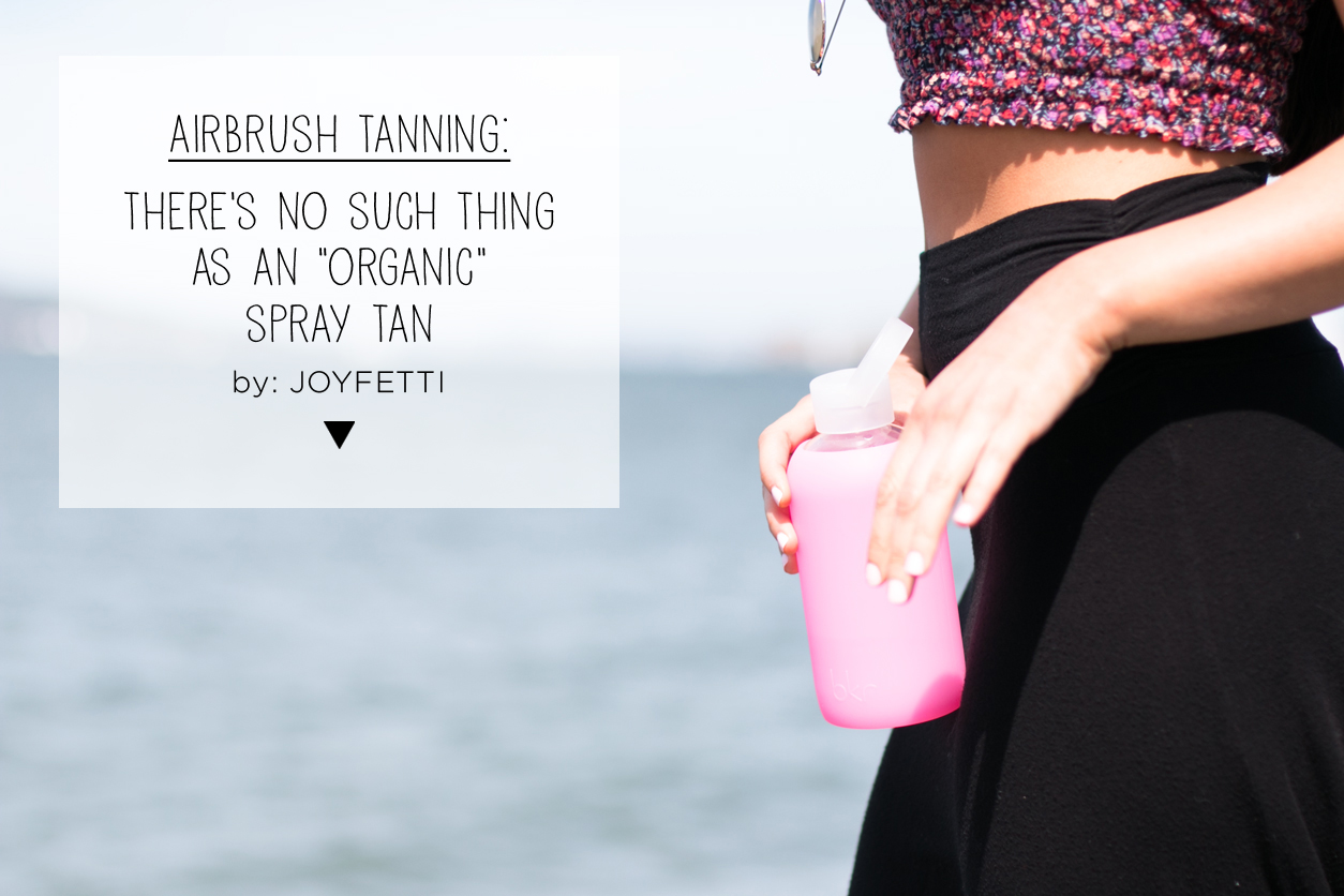 Airbrush Tanning_There's No Such Thing as an %22Organic%22 Spray Tan_joyfetti.com
