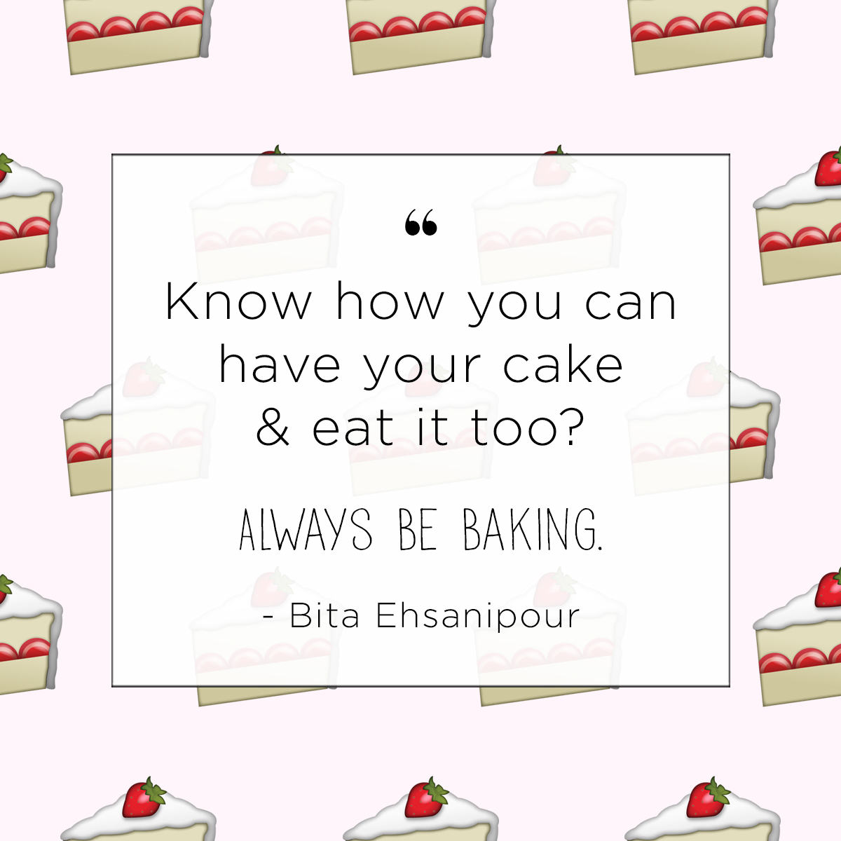 know-how-you-can-have-your-cake-and-eat-it-too_always-be-baking_by-bita-ehsanipour_joyfetti-com